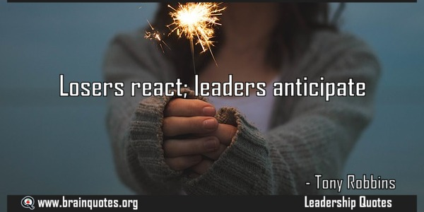 Losers-react-leaders-anticipate-Leadership-Quote-by-Tony-Robbins